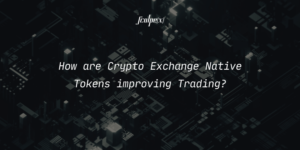 How are Crypto Exchange Native Tokens improving Trading?
